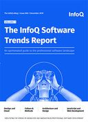 The InfoQ eMag - The InfoQ Software Trends Report 2019: Volume 1