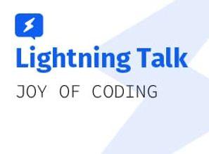 Joy of Coding 2019: Lightning Talks